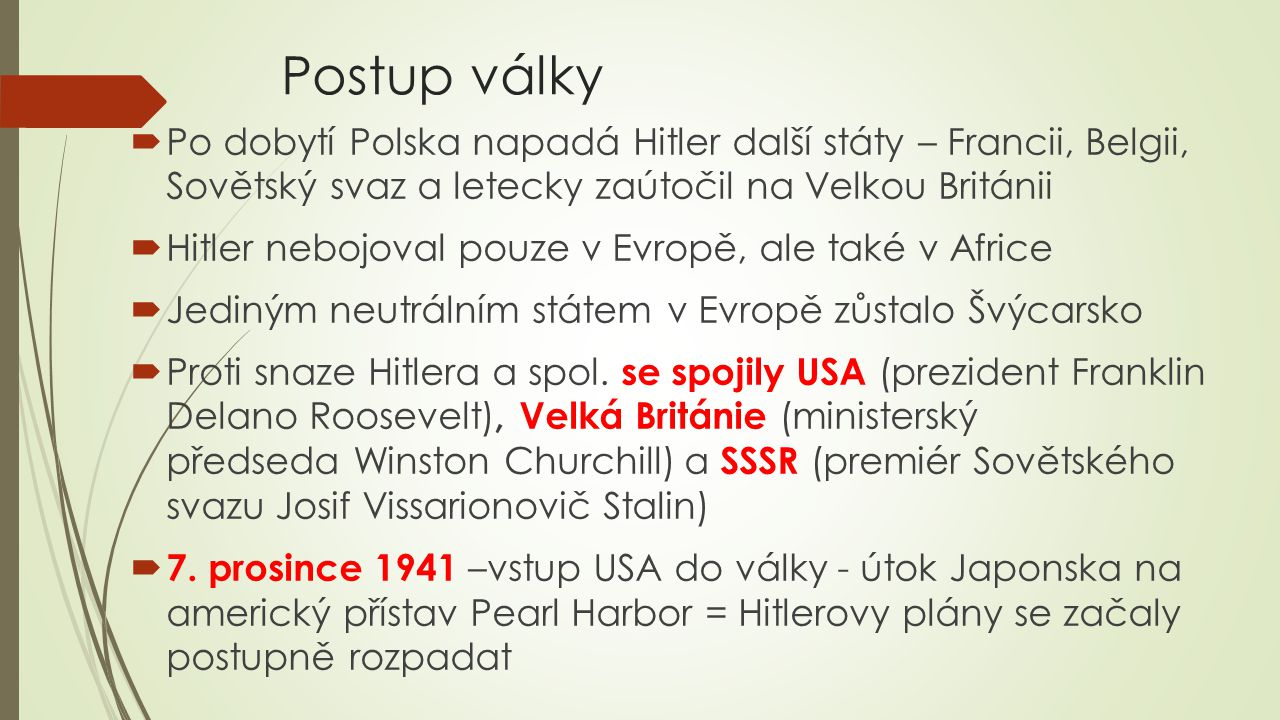 Postup války  Po dobytí Polska napadá Hitler další státy – Francii, Belgii, Sovětský svaz a letecky zaútočil na Velkou Británii  Hitler nebojoval po