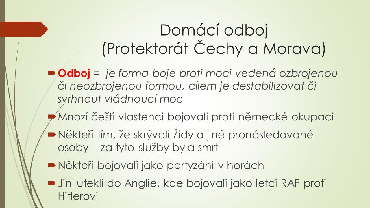 Domácí odboj (Protektorát Čechy a Morava)  Odboj = je forma boje proti moci vedená ozbrojenou či neozbrojenou formou, cílem je destabilizovat či svrh