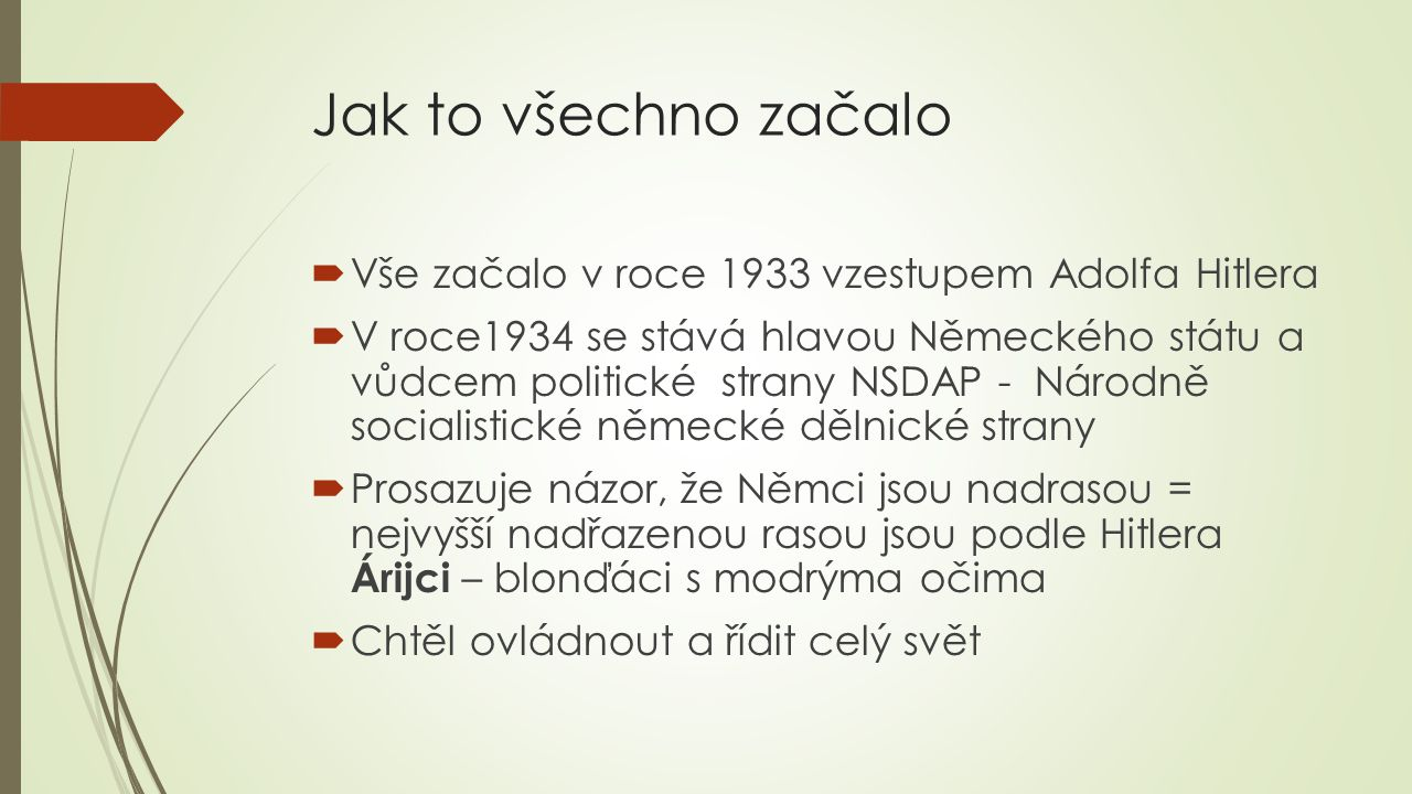Jak to všechno začalo  Vše začalo v roce 1933 vzestupem Adolfa Hitlera  V roce1934 se stává hlavou Německého státu a vůdcem politické strany NSDAP -