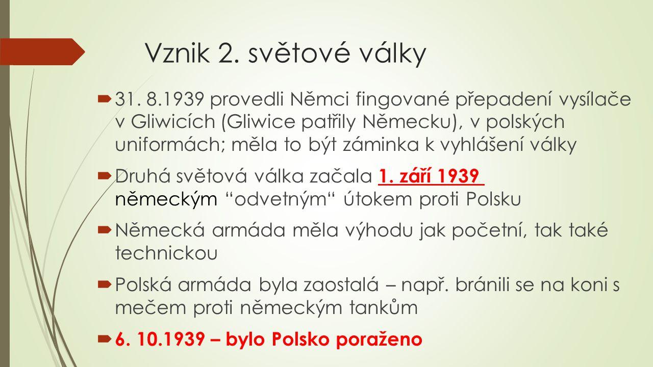 Vznik 2. světové války  31. 8.1939 provedli Němci fingované přepadení vysílače v Gliwicích (Gliwice patřily Německu), v polských uniformách; měla to