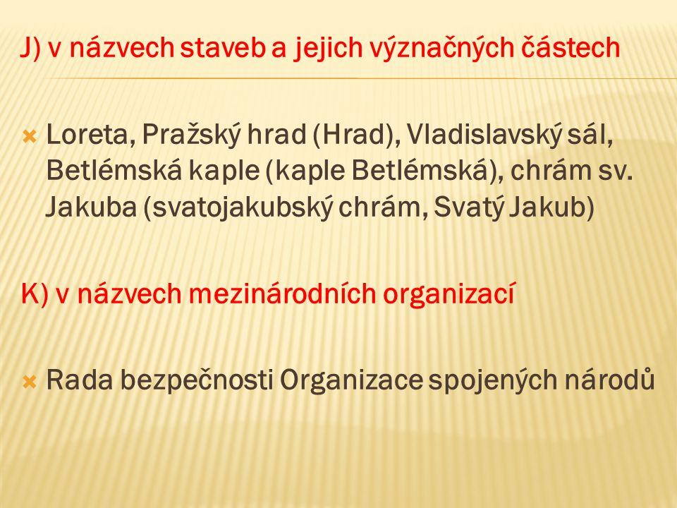 J) v názvech staveb a jejich význačných částech  Loreta, Pražský hrad (Hrad), Vladislavský sál, Betlémská kaple (kaple Betlémská), chrám sv. Jakuba (