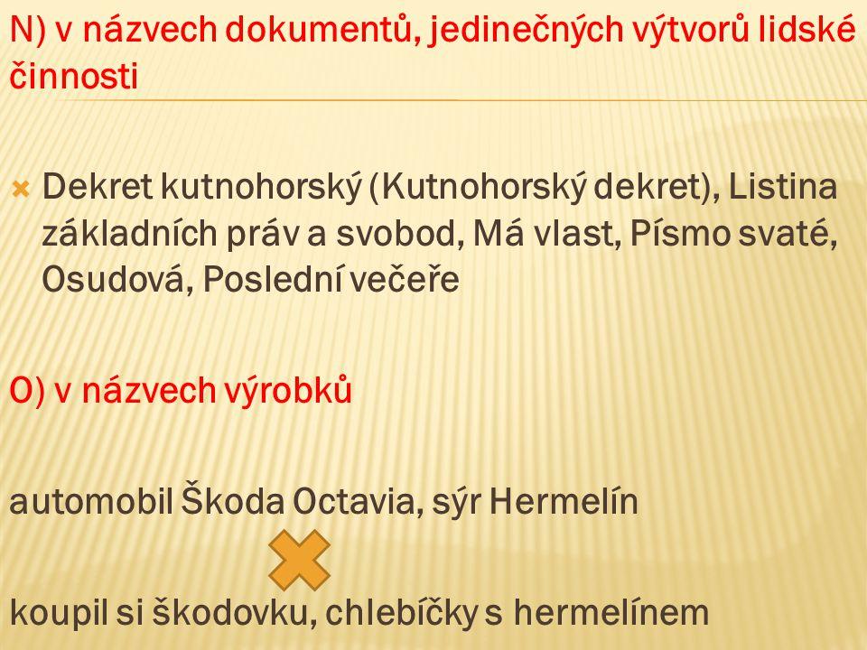 N) v názvech dokumentů, jedinečných výtvorů lidské činnosti  Dekret kutnohorský (Kutnohorský dekret), Listina základních práv a svobod, Má vlast, Pís