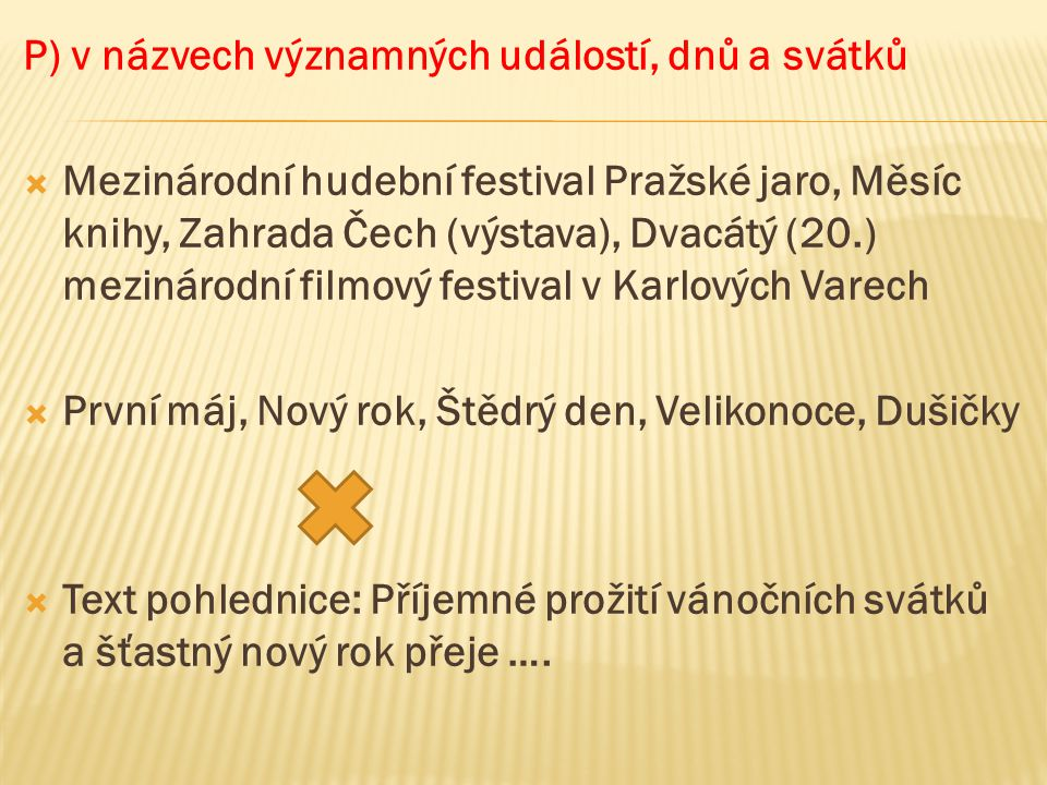 P) v názvech významných událostí, dnů a svátků  Mezinárodní hudební festival Pražské jaro, Měsíc knihy, Zahrada Čech (výstava), Dvacátý (20.) mezinár
