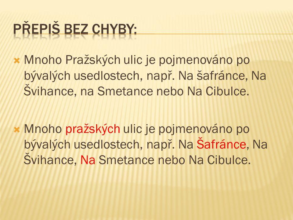  Mnoho Pražských ulic je pojmenováno po bývalých usedlostech, např. Na šafránce, Na Švihance, na Smetance nebo Na Cibulce.  Mnoho pražských ulic je