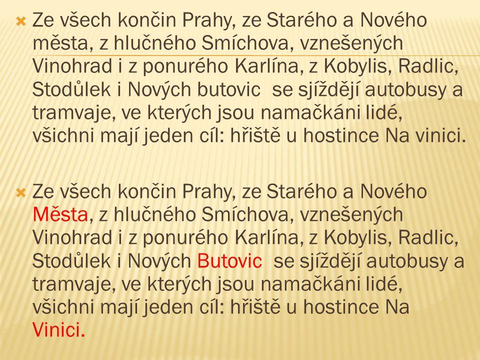  Ze všech končin Prahy, ze Starého a Nového města, z hlučného Smíchova, vznešených Vinohrad i z ponurého Karlína, z Kobylis, Radlic, Stodůlek i Novýc