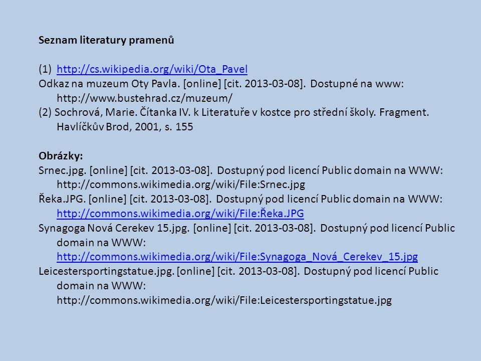 Seznam literatury pramenů (1)http://cs.wikipedia.org/wiki/Ota_Pavelhttp://cs.wikipedia.org/wiki/Ota_Pavel Odkaz na muzeum Oty Pavla.