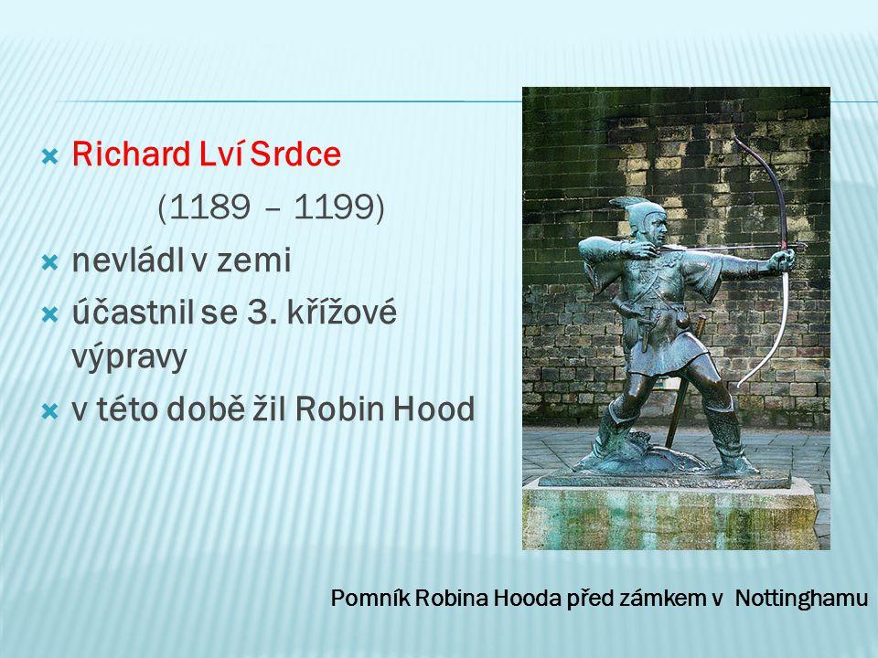  Richard Lví Srdce (1189 – 1199)  nevládl v zemi  účastnil se 3.