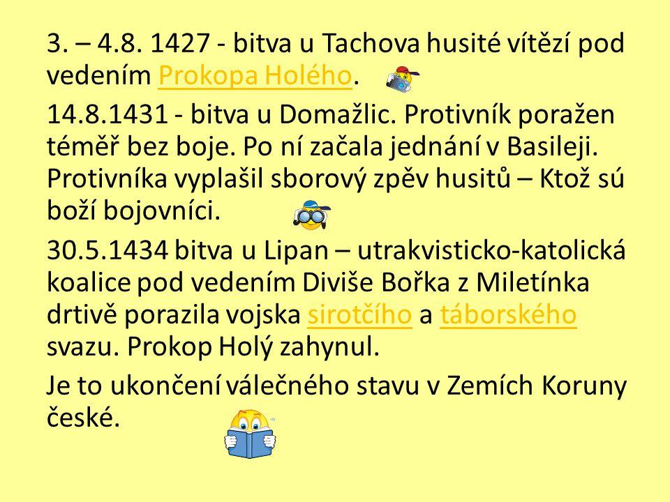 3. – 4.8. 1427 - bitva u Tachova husité vítězí pod vedením Prokopa Holého.Prokopa Holého 14.8.1431 - bitva u Domažlic. Protivník poražen téměř bez boj