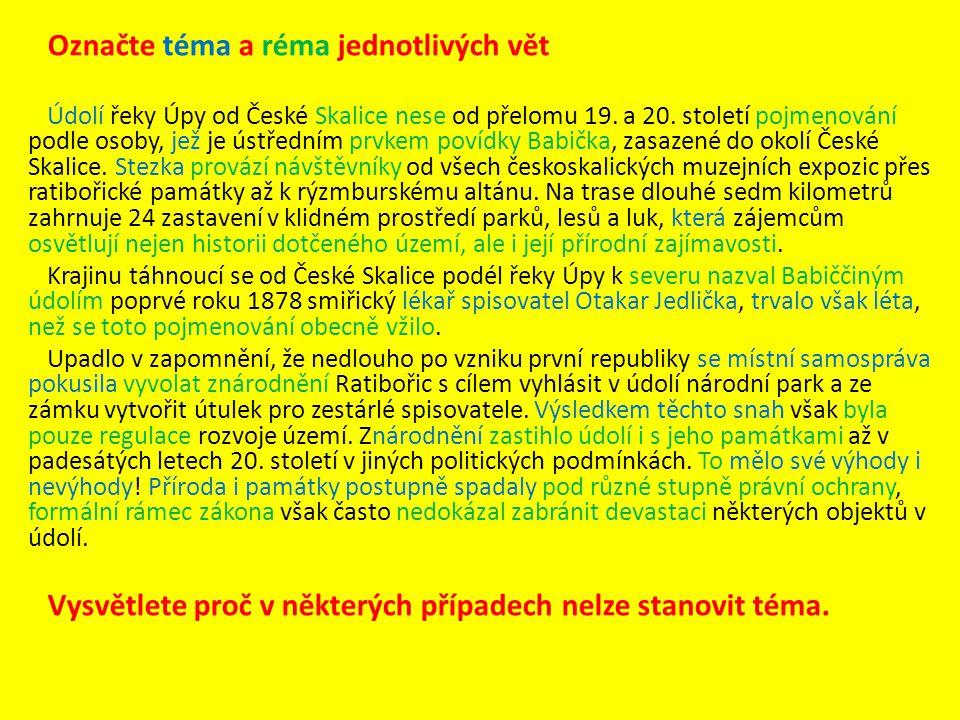 Označte téma a réma jednotlivých vět Údolí řeky Úpy od České Skalice nese od přelomu 19. a 20. století pojmenování podle osoby, jež je ústředním prvke