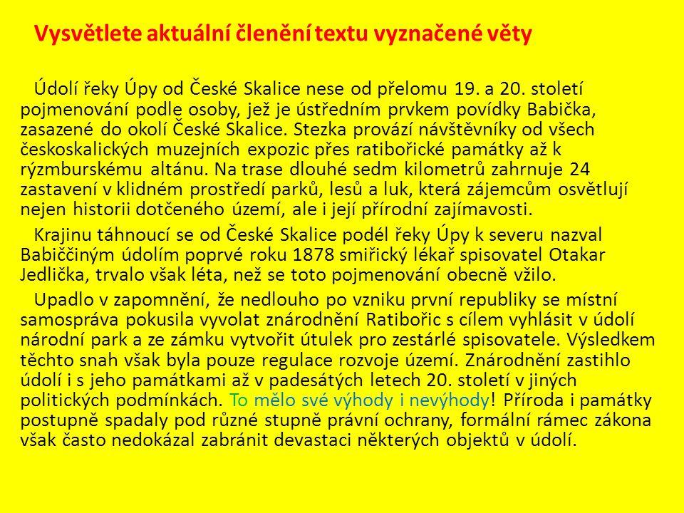 Vysvětlete aktuální členění textu vyznačené věty Údolí řeky Úpy od České Skalice nese od přelomu 19. a 20. století pojmenování podle osoby, jež je úst