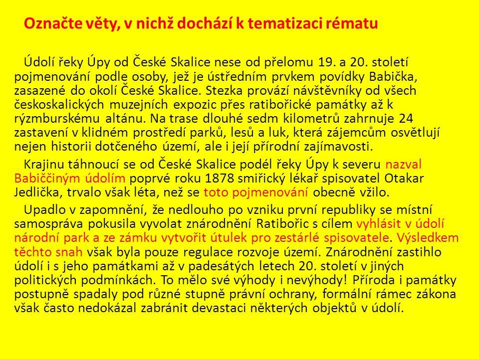 Označte věty, v nichž dochází k tematizaci rématu Údolí řeky Úpy od České Skalice nese od přelomu 19. a 20. století pojmenování podle osoby, jež je ús
