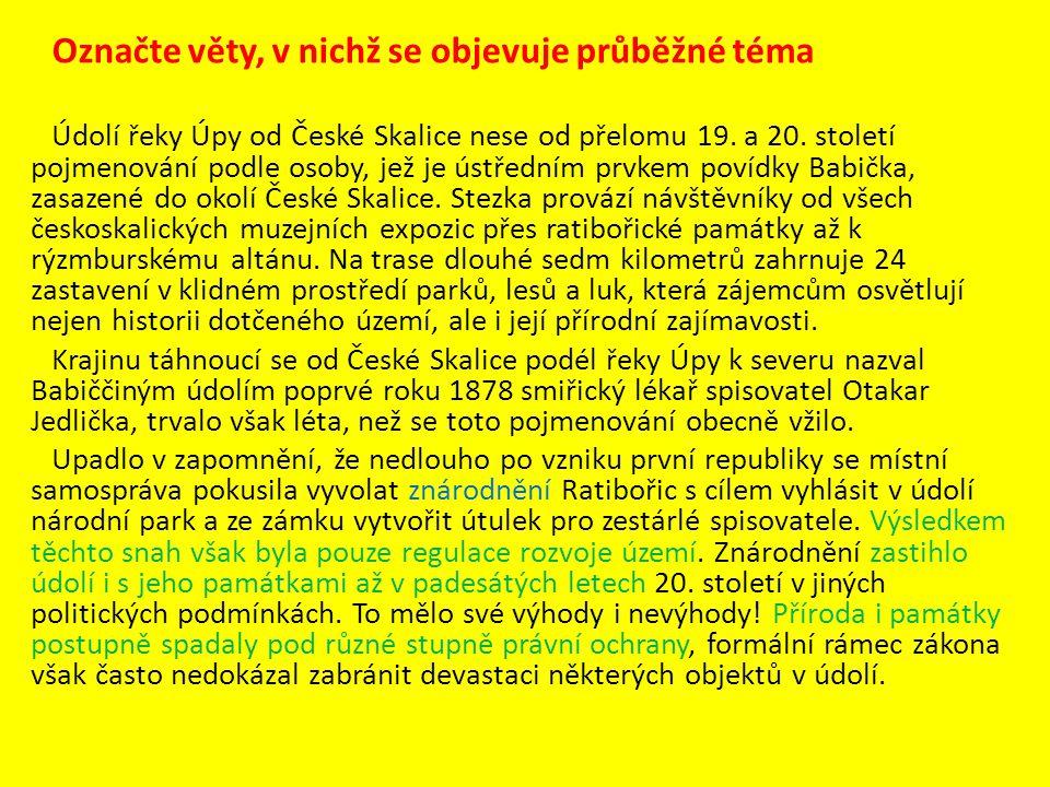 Označte věty, v nichž se objevuje průběžné téma Údolí řeky Úpy od České Skalice nese od přelomu 19. a 20. století pojmenování podle osoby, jež je ústř