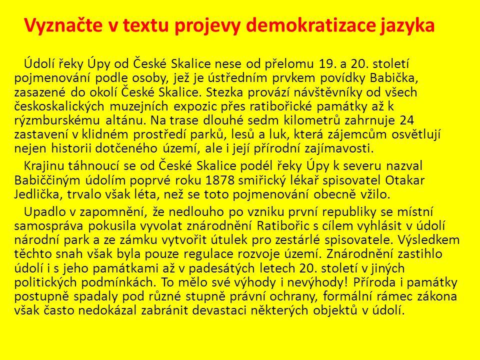 Vyznačte v textu projevy demokratizace jazyka Údolí řeky Úpy od České Skalice nese od přelomu 19. a 20. století pojmenování podle osoby, jež je ústřed