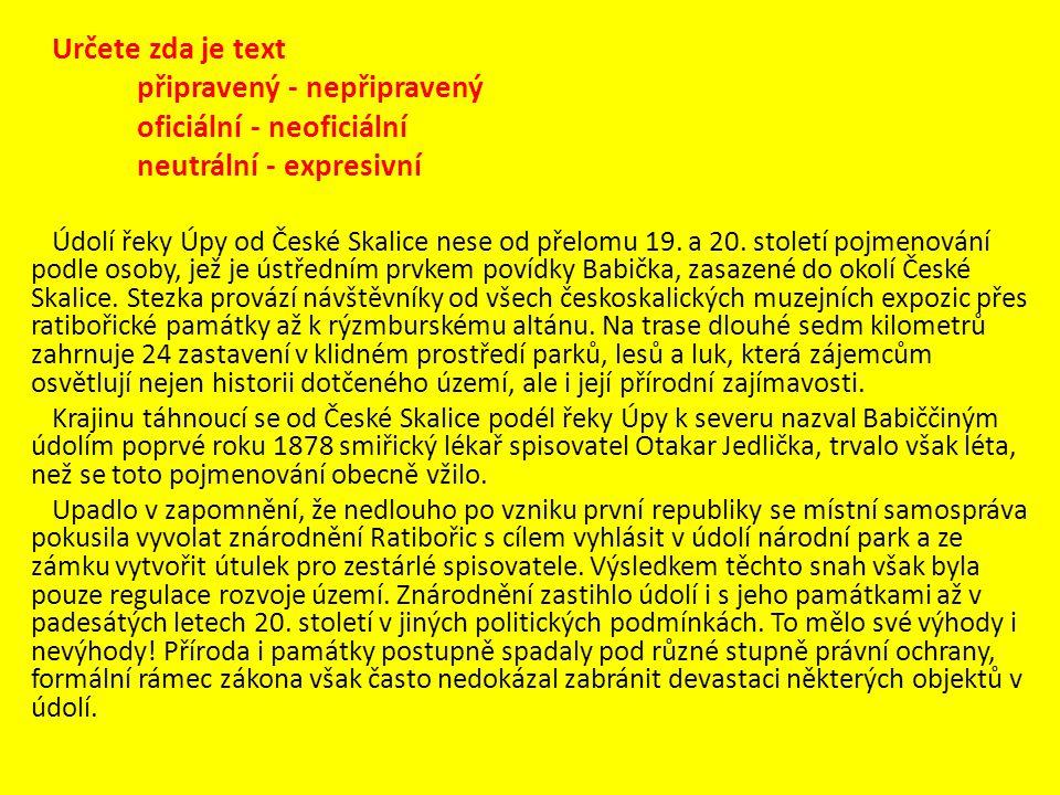 Určete zda je text připravený - nepřipravený oficiální - neoficiální neutrální - expresivní Údolí řeky Úpy od České Skalice nese od přelomu 19. a 20.