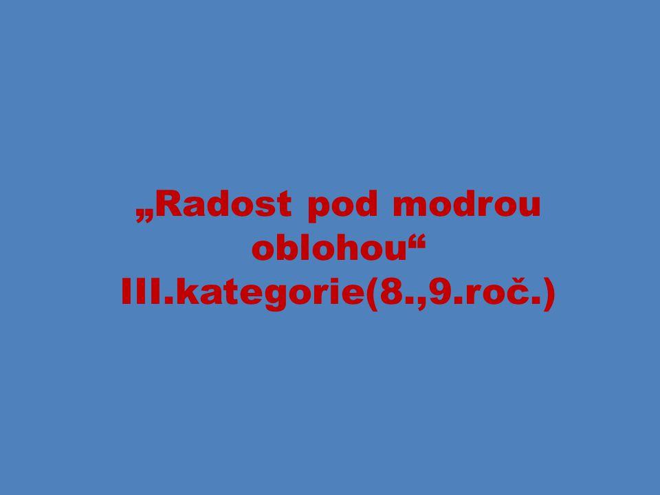 """""""Radost pod modrou oblohou"""" III.kategorie(8.,9.roč.)"""