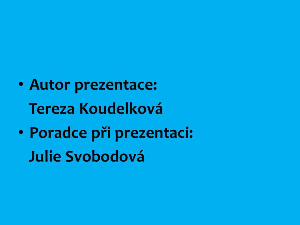 • Autor prezentace: Tereza Koudelková • Poradce při prezentaci: Julie Svobodová