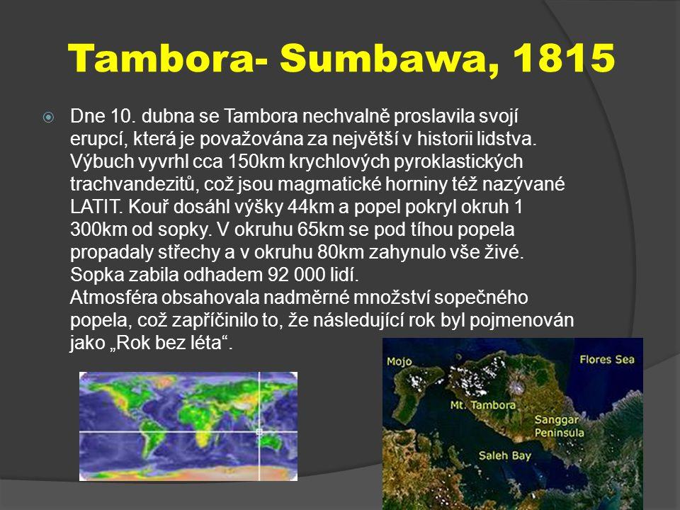 Tambora- Sumbawa, 1815  Dne 10. dubna se Tambora nechvalně proslavila svojí erupcí, která je považována za největší v historii lidstva. Výbuch vyvrhl