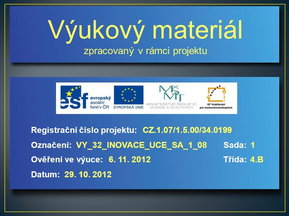 Výukový materiál zpracovaný v rámci projektu Označení:Sada: Ověření ve výuce:Třída: Datum: Registrační číslo projektu:CZ.1.07/1.5.00/34.0199 1VY_32_INOVACE_UCE_SA_1_08 6.