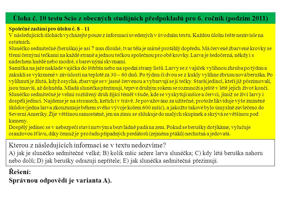 Úloha č. 10 testu Scio z obecných studijních předpokladů pro 6. ročník (podzim 2011) Kterou z následujících informací se v textu nedozvíme? A) jak je