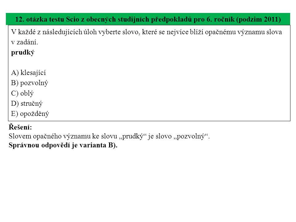 V každé z následujících úloh vyberte slovo, které se nejvíce blíží opačnému významu slova v zadání. prudký A) klesající B) pozvolný C) oblý D) stručný