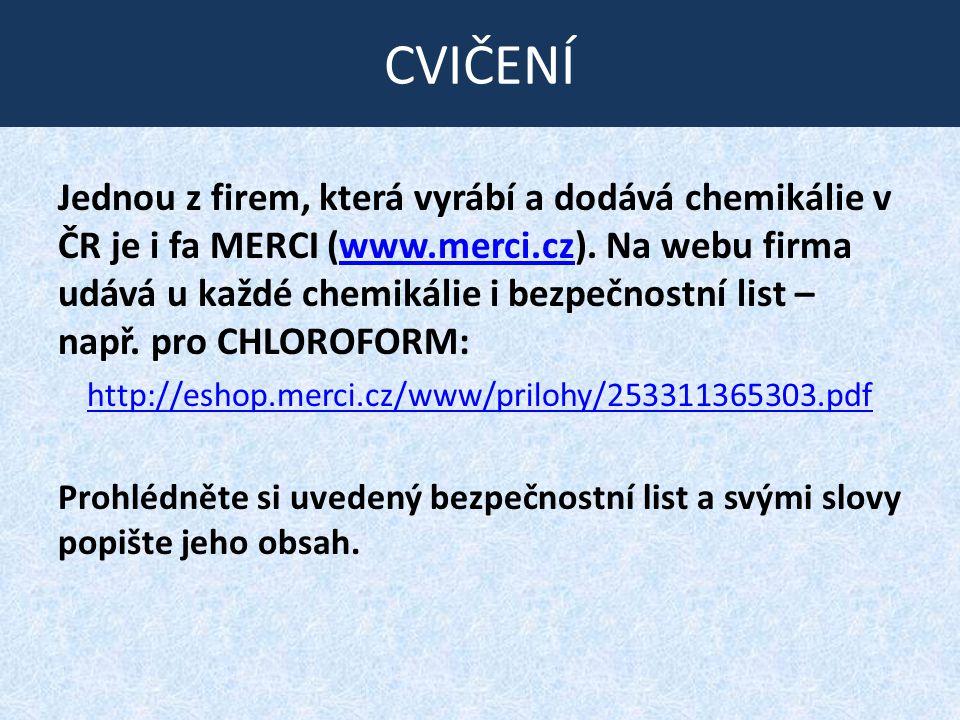 CVIČENÍ Jednou z firem, která vyrábí a dodává chemikálie v ČR je i fa MERCI (www.merci.cz). Na webu firma udává u každé chemikálie i bezpečnostní list