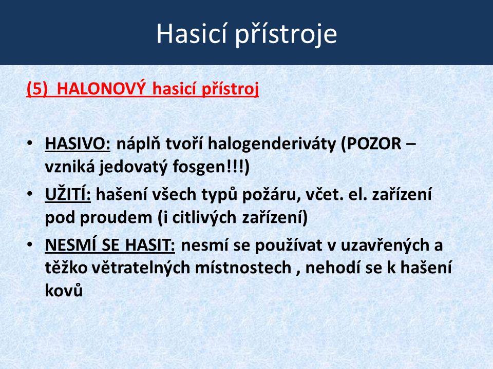 Hasicí přístroje (5) HALONOVÝ hasicí přístroj • HASIVO: náplň tvoří halogenderiváty (POZOR – vzniká jedovatý fosgen!!!) • UŽITÍ: hašení všech typů pož