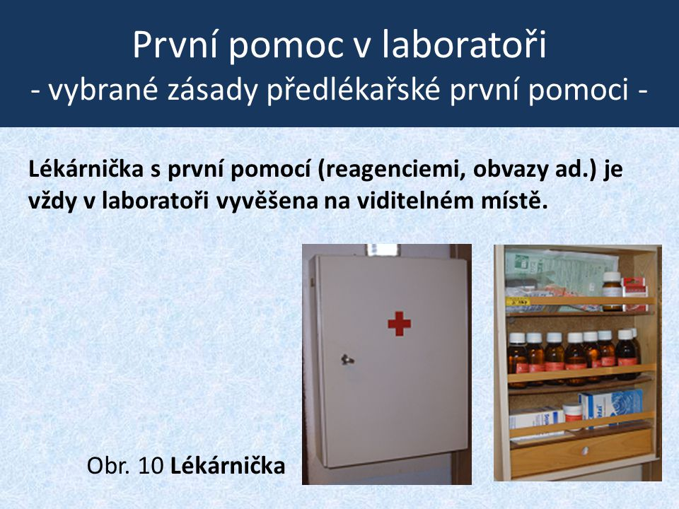 První pomoc v laboratoři - vybrané zásady předlékařské první pomoci - Lékárnička s první pomocí (reagenciemi, obvazy ad.) je vždy v laboratoři vyvěšen