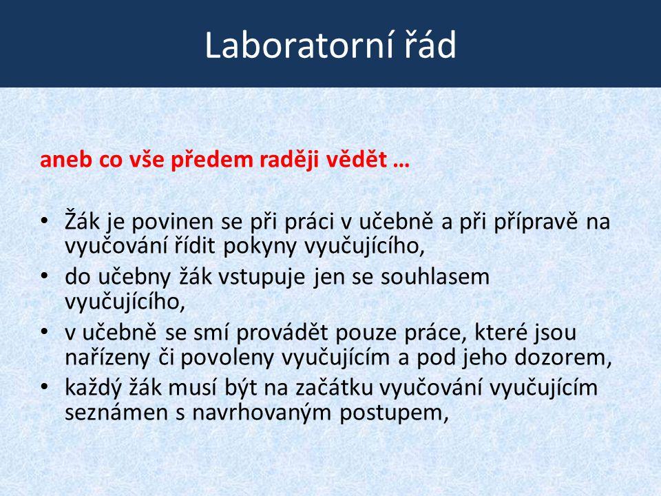 Laboratorní řád aneb co vše předem raději vědět … • Žák je povinen se při práci v učebně a při přípravě na vyučování řídit pokyny vyučujícího, • do uč