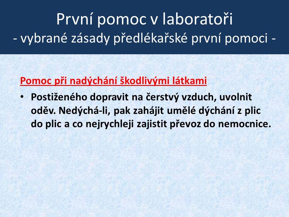 První pomoc v laboratoři - vybrané zásady předlékařské první pomoci - Pomoc při nadýchání škodlivými látkami • Postiženého dopravit na čerstvý vzduch,