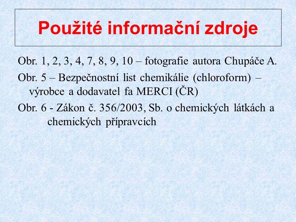 Použité informační zdroje Obr. 1, 2, 3, 4, 7, 8, 9, 10 – fotografie autora Chupáče A. Obr. 5 – Bezpečnostní list chemikálie (chloroform) – výrobce a d