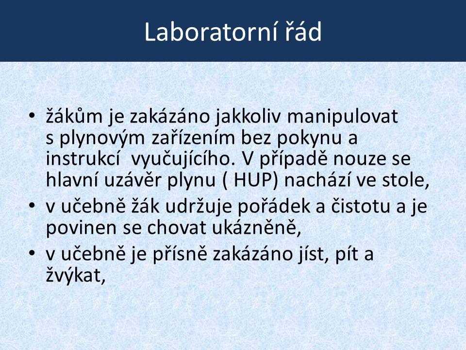 Laboratorní řád • žákům je zakázáno jakkoliv manipulovat s plynovým zařízením bez pokynu a instrukcí vyučujícího. V případě nouze se hlavní uzávěr ply