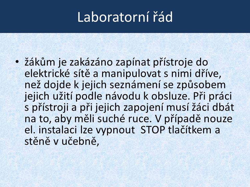 Laboratorní řád • žákům je zakázáno zapínat přístroje do elektrické sítě a manipulovat s nimi dříve, než dojde k jejich seznámení se způsobem jejich u