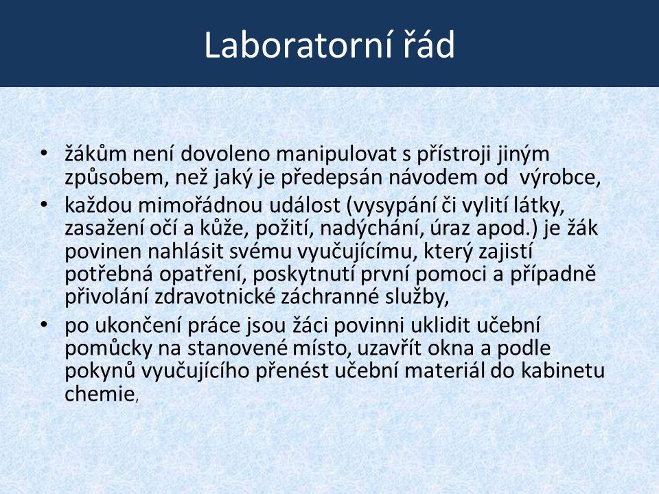 Laboratorní řád • žákům není dovoleno manipulovat s přístroji jiným způsobem, než jaký je předepsán návodem od výrobce, • každou mimořádnou událost (v