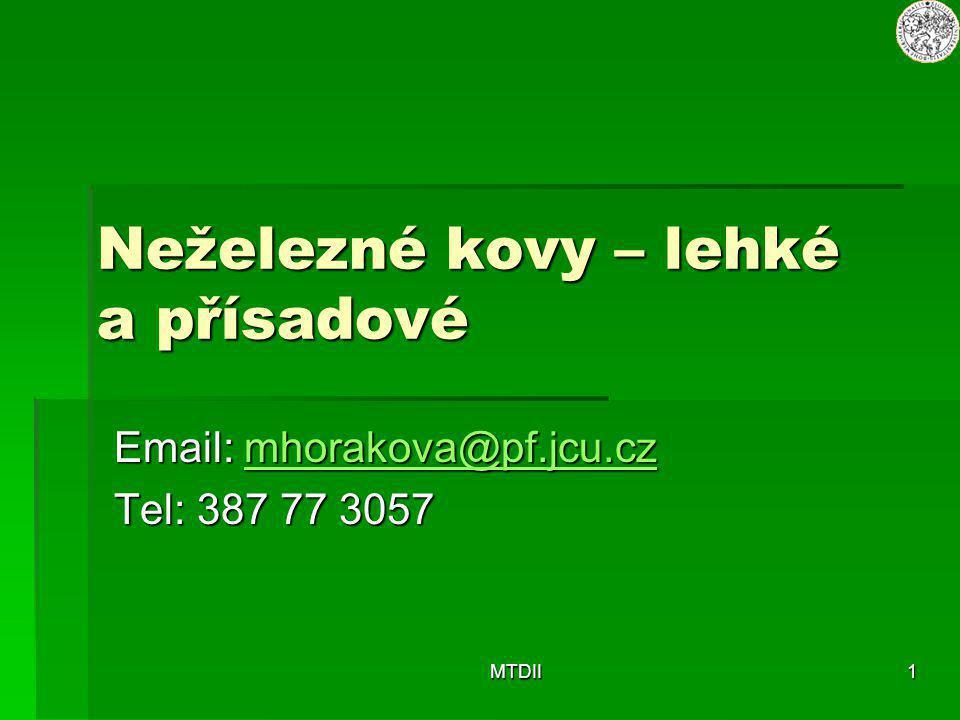 MTDII1 Neželezné kovy – lehké a přísadové Email: mhorakova@pf.jcu.cz mhorakova@pf.jcu.cz Tel: 387 77 3057