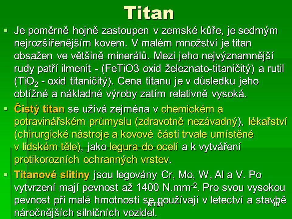 Titan  Je poměrně hojně zastoupen v zemské kůře, je sedmým nejrozšířenějším kovem. V malém množství je titan obsažen ve většině minerálů. Mezi jeho n