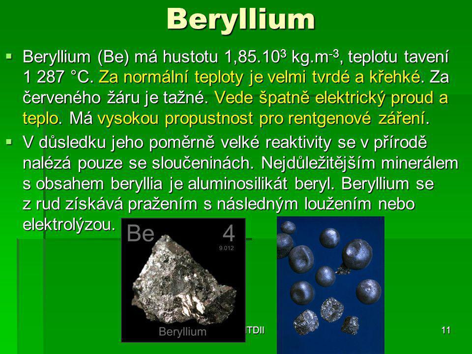Beryllium  Beryllium (Be) má hustotu 1,85.10 3 kg.m -3, teplotu tavení 1 287 °C. Za normální teploty je velmi tvrdé a křehké. Za červeného žáru je ta