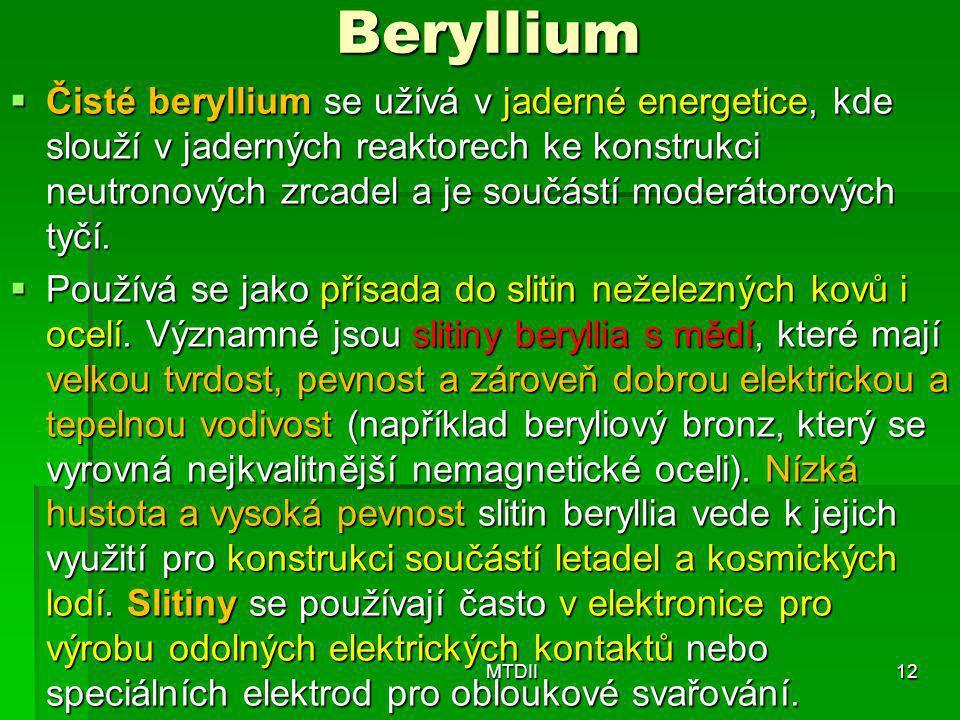 Beryllium  Čisté beryllium se užívá v jaderné energetice, kde slouží v jaderných reaktorech ke konstrukci neutronových zrcadel a je součástí moderáto