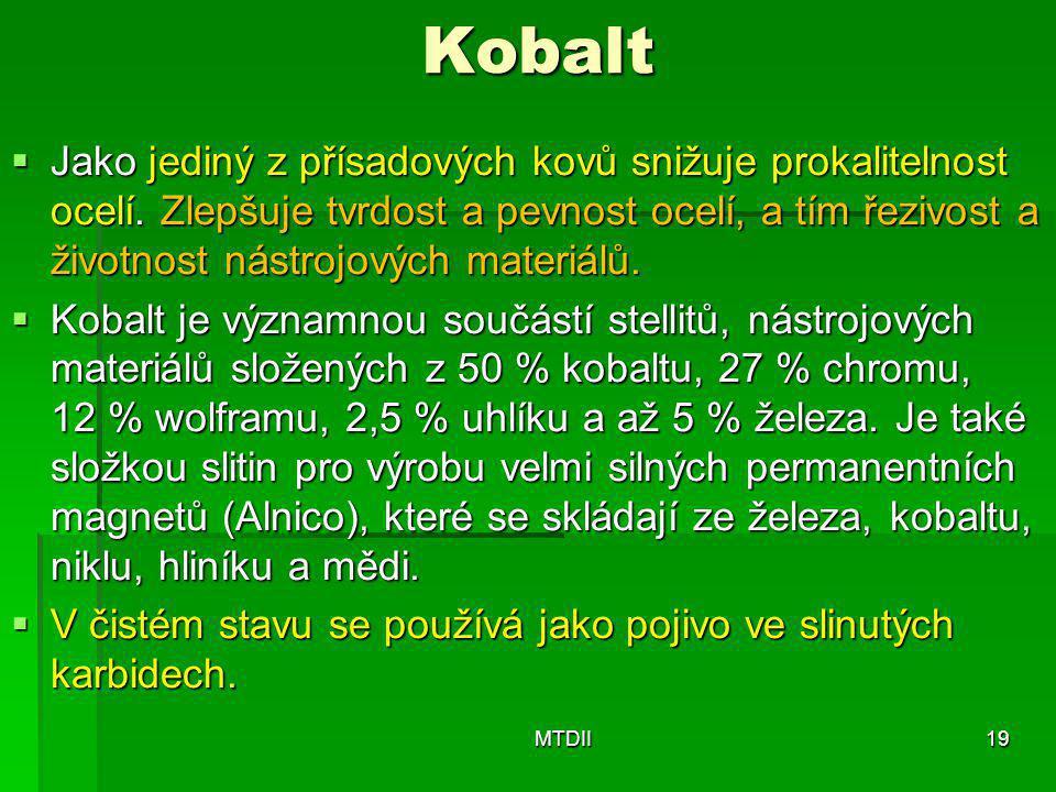 Kobalt  Jako jediný z přísadových kovů snižuje prokalitelnost ocelí. Zlepšuje tvrdost a pevnost ocelí, a tím řezivost a životnost nástrojových materi