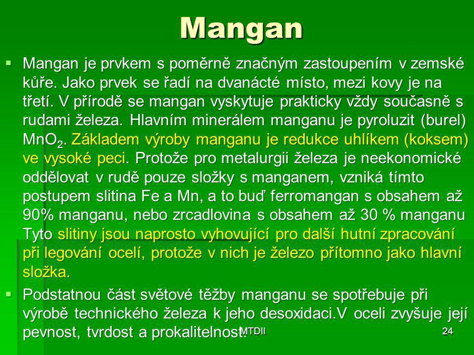 Mangan  Mangan je prvkem s poměrně značným zastoupením v zemské kůře. Jako prvek se řadí na dvanácté místo, mezi kovy je na třetí. V přírodě se manga