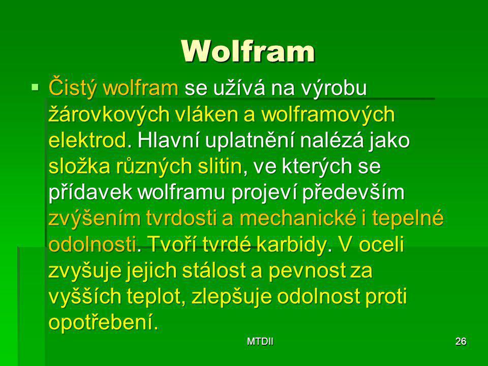 Wolfram  Čistý wolfram se užívá na výrobu žárovkových vláken a wolframových elektrod. Hlavní uplatnění nalézá jako složka různých slitin, ve kterých