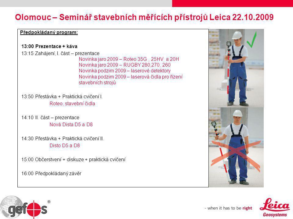 Olomouc – Seminář stavebních měřících přístrojů Leica 22.10.2009 Předpokládaný program: 13:00 Prezentace + káva 13:15 Zahájení, I. část – prezentace N