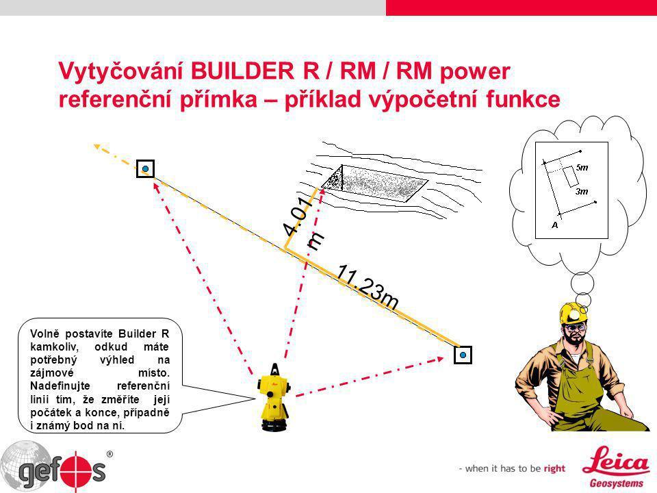 Vytyčování BUILDER R / RM / RM power referenční přímka – příklad výpočetní funkce 11.23m 4.01 m Volně postavíte Builder R kamkoliv, odkud máte potřebn