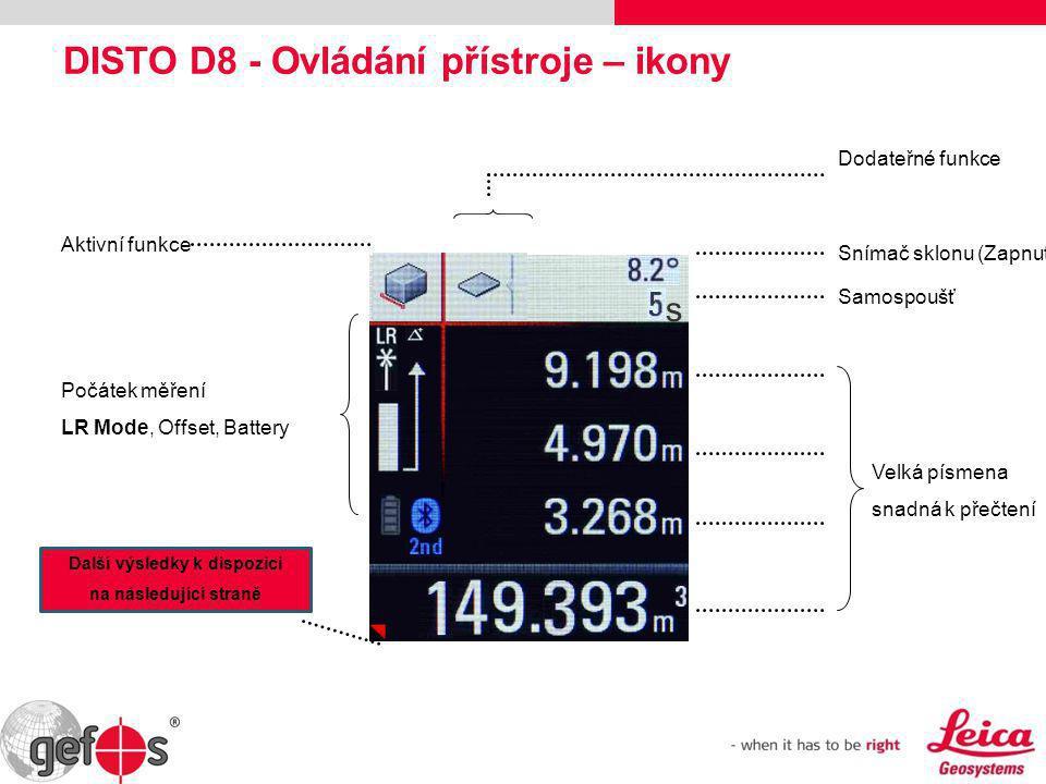 DISTO D8 - Ovládání přístroje – ikony Aktivní funkce Velká písmena snadná k přečtení Dodateřné funkce Snímač sklonu (Zapnut) Samospoušť Počátek měření