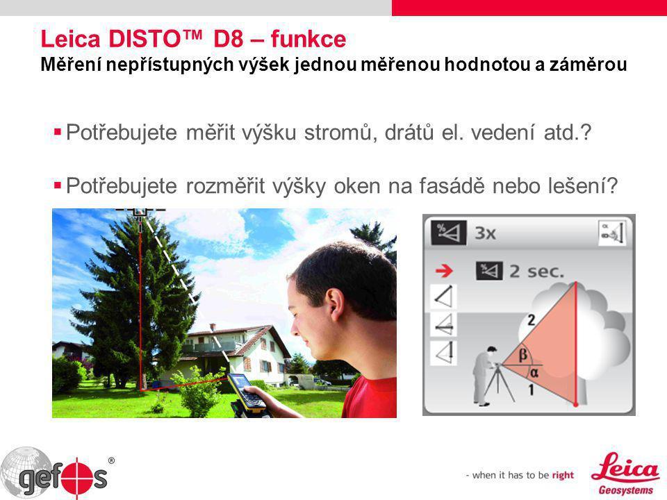 Leica DISTO™ D8 – funkce Měření nepřístupných výšek jednou měřenou hodnotou a záměrou  Potřebujete měřit výšku stromů, drátů el. vedení atd.?  Potře