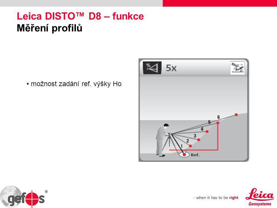 Leica DISTO™ D8 – funkce Měření profilů • možnost zadání ref. výšky Ho
