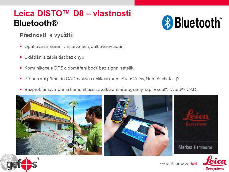 Leica DISTO™ D8 – vlastnosti Bluetooth® Přednosti a využití:  Opakovaná měření v intervalech, dálkové ovládání  Ukládání a zápis dat bez chyb  Komu