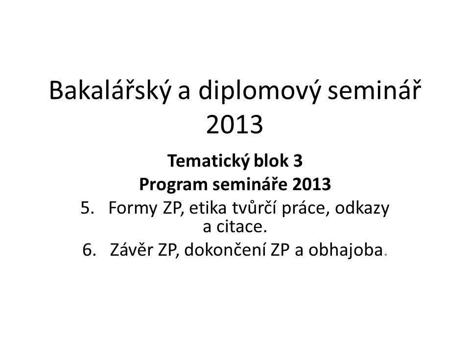 Bakalářský a diplomový seminář 2013 Tematický blok 3 Program semináře 2013 5.