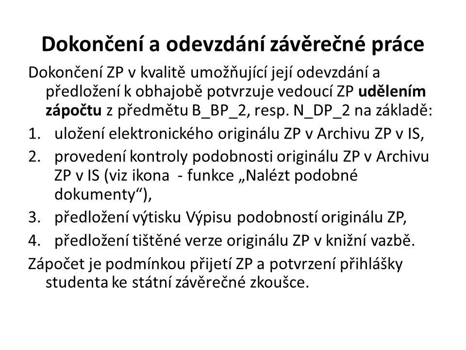 Dokončení a odevzdání závěrečné práce Dokončení ZP v kvalitě umožňující její odevzdání a předložení k obhajobě potvrzuje vedoucí ZP udělením zápočtu z předmětu B_BP_2, resp.