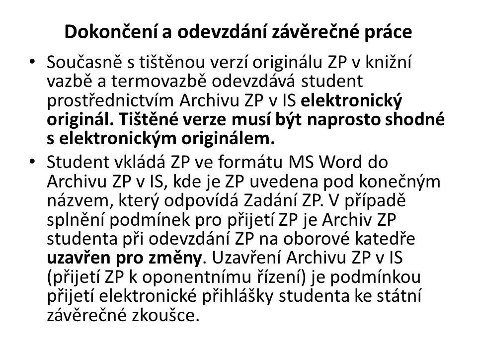 Dokončení a odevzdání závěrečné práce • Současně s tištěnou verzí originálu ZP v knižní vazbě a termovazbě odevzdává student prostřednictvím Archivu ZP v IS elektronický originál.