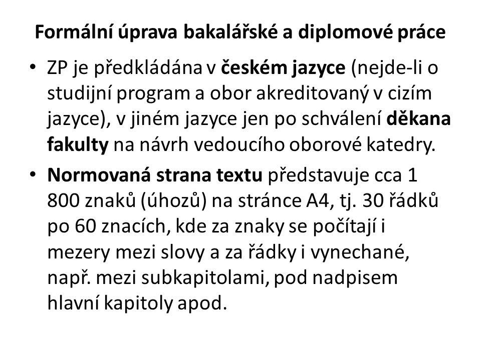 Formální úprava bakalářské a diplomové práce • ZP je předkládána v českém jazyce (nejde-li o studijní program a obor akreditovaný v cizím jazyce), v jiném jazyce jen po schválení děkana fakulty na návrh vedoucího oborové katedry.